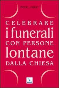 Celebrare i funerali con persone lontane dalla Chiesa - Pierre Vibert - copertina