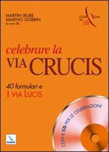 Celebrare la via crucis. 40 formulari e una via lucis. Con CD-ROM - copertina