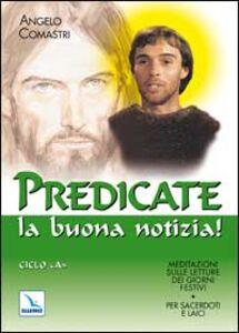 Predicate la buona notizia! Meditazioni sulle letture dei giorni festivi per sacerdoti e laici. Ciclo A