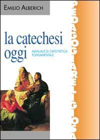 La catechesi oggi. Manuale di catechetica fondamentale