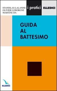Guida al battesimo - Lalanne Stanislas Leborgne Olivier Da Martine - wuz.it