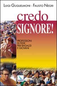 Libro Credo, Signore!. Professione di fede per ragazzi e giovani Luigi Guglielmoni , Fausto Negri