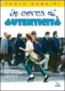 Libro In cerca di autenticità. Itinerario spirituale per giovani cristiani Paolo Gambini