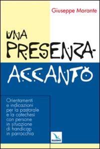 Una presenza-accanto. Orientamenti e indicazioni per la pastorale e la catechesi con persone in situazione di handicap in parrocchia