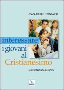 Interessare i giovani al Cristianesimo. Un'esperienza riuscita