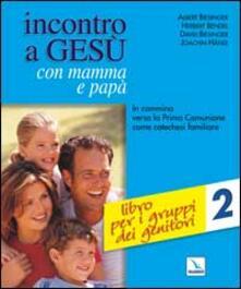 Incontro a Gesù con mamma e papà. In cammino verso la prima comunione come catechesi familiare. Vol. 2: Libro per i gruppi dei genitori.