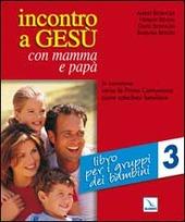 Incontro a Gesù con mamma e papà. In cammino verso la prima comunione come catechesi familiare. Vol. 3: Libro per i gruppi dei bambini.