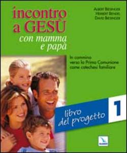 Libro Incontro a Gesù con mamma e papà. In cammino verso la prima comunione come catechesi familiare. Vol. 1: Libro del progetto. Albert Biesinger , Herbert Bendel , David Biesinger