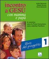Incontro a Gesù con mamma e papà. In cammino verso la prima comunione come catechesi familiare. Vol. 1: Libro del progetto.