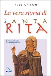 Libro La vera storia di santa Rita. L'avvocata delle cause impossibili Yves Chiron