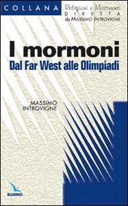 Libro I mormoni. Dal Far West alle Olimpiadi Massimo Introvigne