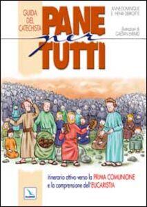 Pane per tutti. Itinerario attivo verso la prima comunione e la comprensione dell'eucaristia. Guida del catechista