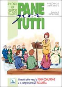 Pane per tutti. Itinerario attivo verso la prima comunione e la comprensione dell'eucaristia. Incontri per genitori e adulti