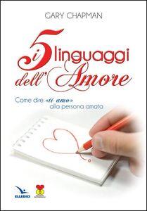 Libro I cinque linguaggi dell'amore. Come dire «ti amo» alla persona amata Gary Chapman