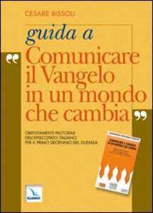 Guida a «Comunicare il vangelo in un mondo che cambia». Orientamenti pastorali dell'episcopato italiano per il primo decennio del 2000 - Cesare Bissoli - copertina