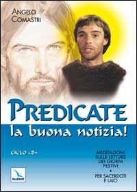 Predicate la buona notizia! Meditazioni sulle letture dei giorni festivi per sacerdoti e laici. Ciclo B