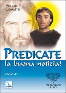 Libro Predicate la buona notizia! Meditazioni sulle letture dei giorni festivi per sacerdoti e laici. Ciclo B Angelo Comastri