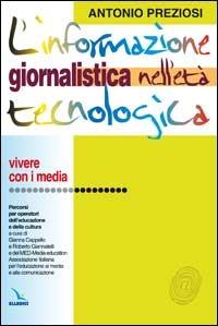 L' L'  informazione giornalistica nell'età tecnologica. Vivere con i media. Percorsi per operatori dell'educazione e cultura - Preziosi Antonio - wuz.it