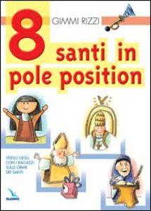 8 santi in pole position. Verso Gesù, con i ragazzi, sulle orme dei santi