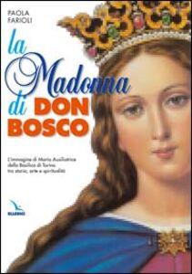 La Madonna di Don Bosco. L'immagine di Maria Ausiliatrice della Basilica di Torino tra storia, arte e spiritualità