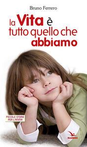 La vita è tutto quello che abbiamo - Bruno Ferrero - copertina