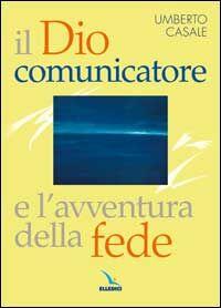 Il Dio comunicatore e l'avventura della fede. Saggio di teologia fondamentale