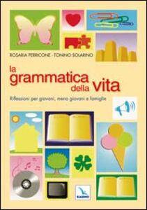 La grammatica della vita. Riflessioni per giovani, meno giovani e famiglie