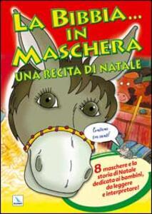 La Bibbia ... in maschera. Una recita per Natale. 8 maschere e la storia di Natale dedicata ai bambini, da leggere e interpretare! - copertina