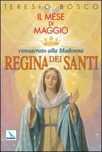 Libro Mese di Maggio consacrato alla Madonna «Regina dei Santi» Teresio Bosco