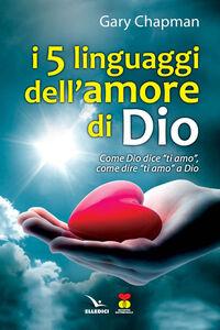 """Libro I cinque linguaggi dell'amore di Dio. Come Dio dice """"ti amo"""", come dire """"ti amo"""" a Dio. Gary Chapman"""