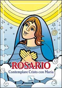 Rosario. Contemplare Cristo con Maria