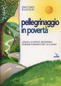 Pellegrinaggio in povertà. «Zaino» di spunti, riflessioni, itinerari formativi per 14-18 anni
