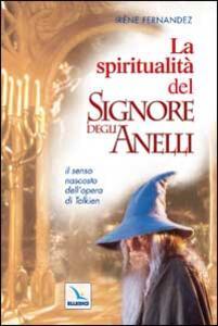 La spiritualità del «Signore degli anelli». Il senso nascosto dell'opera di Tolkien - Irène Fernandez - copertina