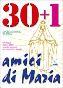 30 + 1 amici di Maria. Un mese con i santi. Sussidio mariano per bambini e ragazzi