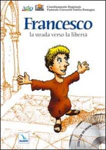 Francesco, la strada verso la libertà. Con CD Audio