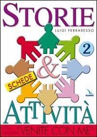 Storie & attività con il catechismo «Venite con me». Vol. 2