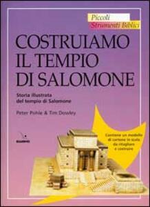 Costruiamo il tempio di Salomone. Storia illustrata del tempio di Salomone - Peter Pohle,Tim Dowley - copertina