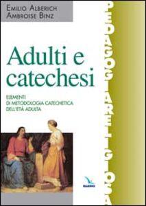Adulti e catechesi. Elementi di metodologia catechetica dell'età adulta