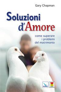 Soluzioni d'amore. Come superare le barriere e i problemi del vostro matrimonio - Gary Chapman - copertina
