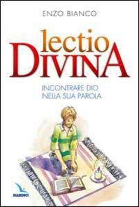 Lectio divina. Incontrare Dio nella sua Parola - Enzo Bianco - copertina