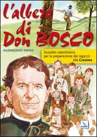 L'  albero di Don Bosco. Sussidio catechistico in preparazione alla Cresima