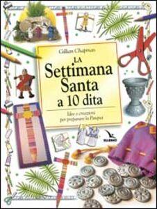 Libro La Settimana santa a 10 dita. Idee e creazioni per preparare la Pasqua Gillian Chapman