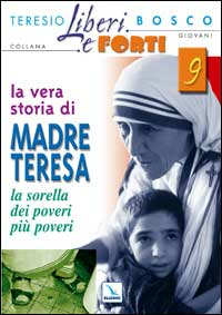 Image of La vera storia di Madre Teresa. Sorella dei poveri più poveri