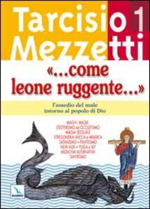 Come leone ruggente.... Vol. 1: L'assedio del male intorno al popolo di Dio. - Tarcisio Mezzetti - copertina