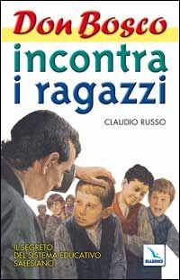 Don Bosco incontra i ragazzi. Il segreto del sistema educativo salesiano. Vol. 1
