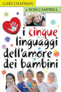 Libro I cinque linguaggi dell'amore dei bambini Gary Chapman , Ross Campbell