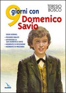 9 giorni con Domenico Savio. Ogni giorno: pensiero biblico, avventura di San Domenico Savio, momento di riflessione, momento di preghiera