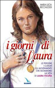 I giorni di Laura. Le persone, i luoghi, gli avvenimenti che segnarono la vita di Laura Vicuña - M. Lucia Beccalossi - copertina
