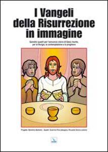 I vangeli della risurrezione in immagine. Quindici quadri per l'annuncio visivo di Gesù risorto per la liturgia, la contemplazione e la preghiera