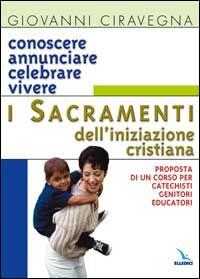 Conoscere, annunciare, celebrare, vivere i sacramenti dell'iniziazione cristiana. Proposta di corso per catechisti-genitori-educatori